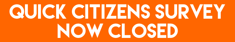 Quick Citizens Survey Now Closed
